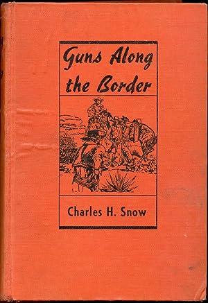 Guns Along the Border: Snow, Charles H.