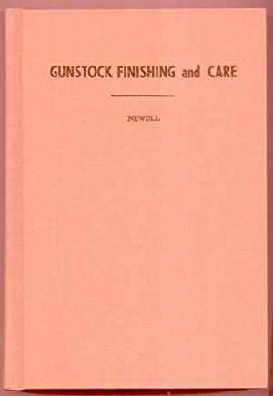 Gunstock Finishing and Care: Newell, A. Donald