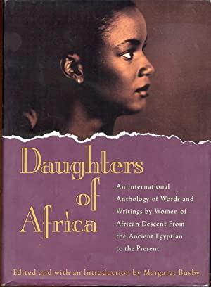 Daughters of Africa: An International Anthology of Words and Writings by Women of African Descent ...