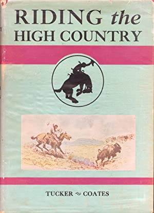 Riding the High Country: Tucker, Patrick. Grace Coates (Editor)