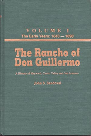 The Rancho of Don Guillermo Vol. 1 The Early Years: 1843-1890: Sandoval, John