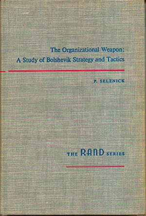 The Organizational Weapon: A Study of Bolshevik Strategy and Tactics: Selznick, Philip