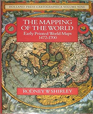 The Mapping of the World: Early Printed World Maps 1472-1700: Shirley, Rodney W.