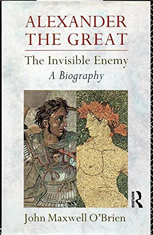Alexander the Great: The Invisible Enemy. A: John Maxwell O'Brien