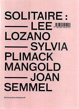 Solitaire: Lee Lozano, Sylvia Plimack Mangold, Joan: Molesworth, Helen (edited