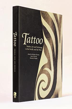 Tattoo: Bodies, Art and Exchange in the: Thomas, Nicholas; Cole,