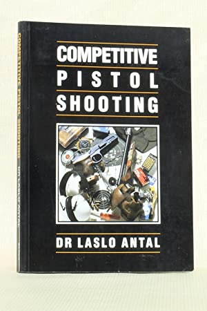 Competitive Pistol Shooting: Antal, Laslo