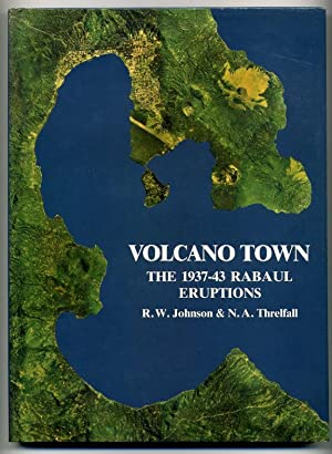 Volcano Town: The 1937-43 Eruptions at Rabaul: Johnson, R. W. and Threlfall, N. A.
