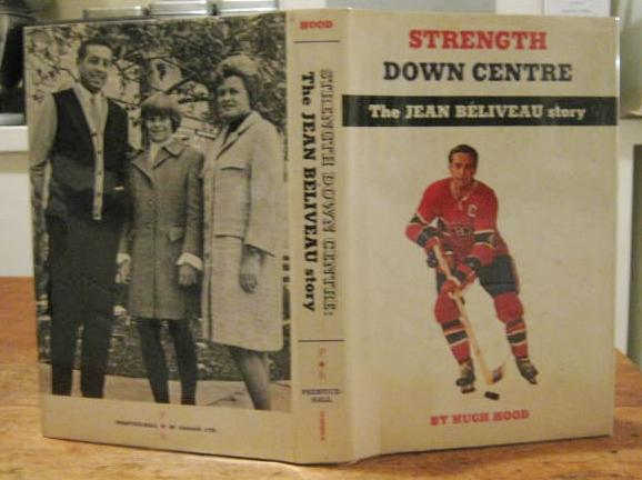 STRENGTH DOWN CENTRE: the Jean Béliveau story (signed by author and subject) HOOD, Hugh Hardcover