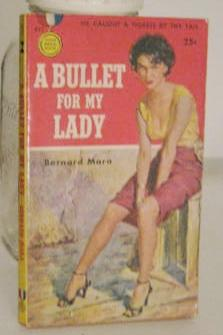 A BULLET FOR MY LADY. By Bernard Mara (pseud. of Brian Moore)