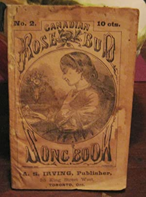 THE CANADIAN ROSE BUD SONG BOOK. Containing all the Popular Songs of the Day.