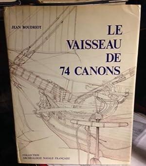 LE VAISSEAU DE 74 CANONS: traité pratique: BOUDRIOT, Jean