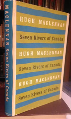 SEVEN RIVERS OF CANADA.: MacLENNAN, Hugh