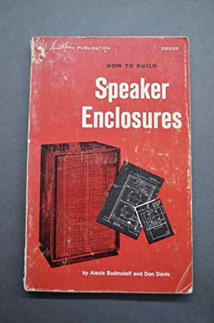 How to Build Speaker Enclosures: Badmaieff, Alexis and