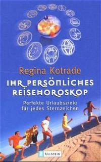 Ihr persönliches Reisehoroskop: Perfekte Urlaubsziele für jedes: Kotrade, Regina: