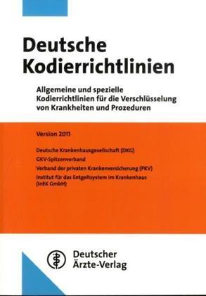 Deutsche Kodierrichtlinien 2011: Allgemeine und spezielle Kodierrichtlinien für die Verschlüsselung von Krankheiten und Prozeduren Version 2011