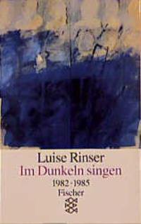 Im Dunkeln singen. 1982 - 1985. - Rinser, Luise