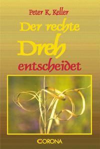 Der rechte Dreh entscheidet - K. Keller, Peter