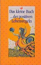 Das kleine Buch.der positiven Lebensregeln