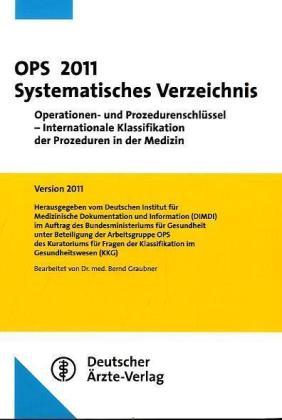 OPS 2011 Systematisches Verzeichnis: Operationen- und Prozedurenschlüssel - Internationale Klassifikation der Prozeduren in der Medizin Version 2011 - Stand 21.10.2010 - Graubner, Bernd