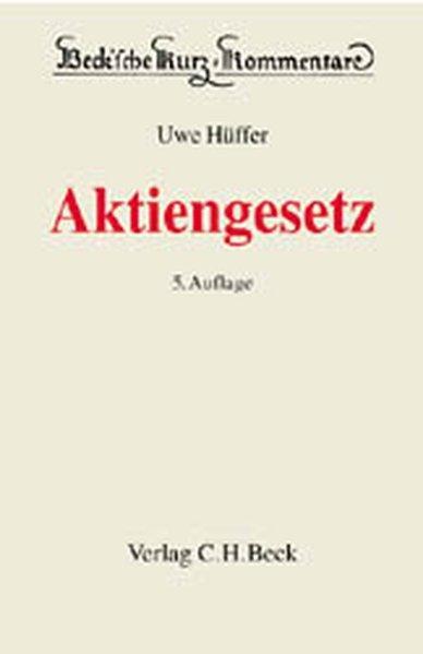 Beck'sche Kurzkommentare, Bd.53, Aktiengesetz (AktG): Hüffer, Uwe:
