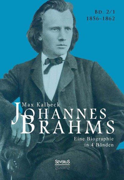 Johannes Brahms. Eine Biographie in vier Bänden. Band 1: Zwei Halbbände in einem Band - Kalbeck, Max