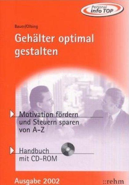 Gehälter optimal gestalten 2002: Motivation fördern und: B. Bauer, Johann