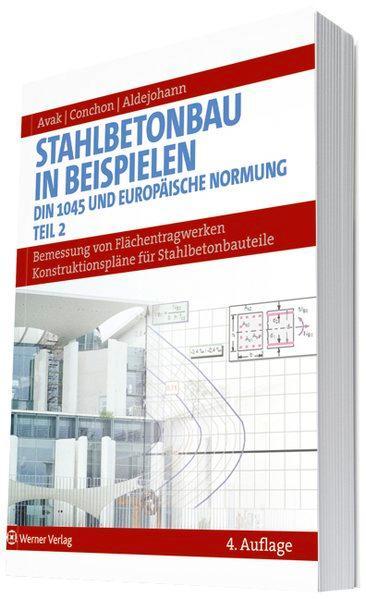 Stahlbetonbau in Beispielen. DIN 1045 und Europäische Normung: Bemessung von Flächentragwerken, Konstruktionspläne für Stahlbetonbauteile - Avak, Ralf
