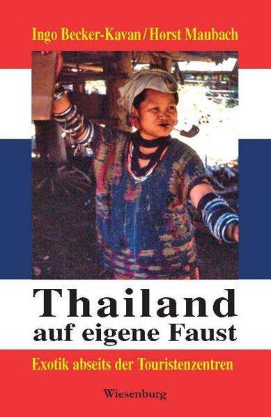 Thailand auf eigene Faust: Exotik abseits der Touristenzentren - Becker-Kavan, Ingo und Horst Maubach