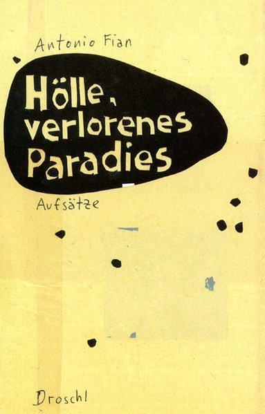 Hölle, verlorenes Paradies: Aufsätze und Polemiken: Fian, Antonio: