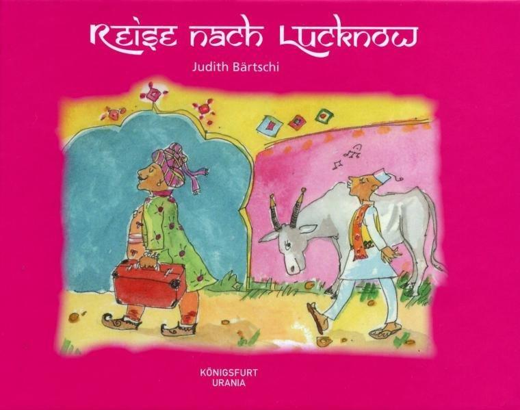 Reise nach Lucknow: Eine (k)östliche Parabel - Bärtschi, Judith