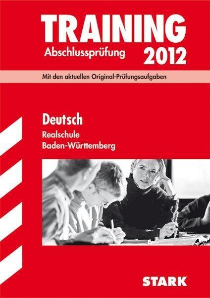 Training Abschlussprüfung Realschule Baden-Württemberg; Deutsch 2012; Mit den aktuellen Original-Prüfungsaufgaben mit herausnehmbarem Lösungsheft - Engel, Anja, Sandra Wagner Erich Beer u. a.