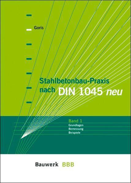 Stahlbetonbau-Praxis nach DIN 1045 neu, Bd.1, Grundlagen, Bemessung, Beispiele (BBB Bauwerk-Basis-Bibliothek) - Goris, Alfons