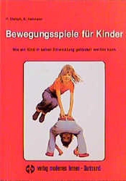 Bewegungsspiele für Kinder: Wie ein Kind in seiner Entwicklung gefördert werden kann - Ehrlich, Peter und Klaus Heimann