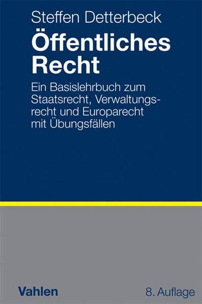 Öffentliches Recht: Ein Basislehrbuch zum Staatsrecht, Verwaltungsrecht und Europarecht mit Übungsfällen - Steffen, Detterbeck,