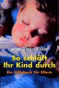 So schläft Ihr Kind durch. Ein Hilfebuch: Köhle, Anne-Bärbel: