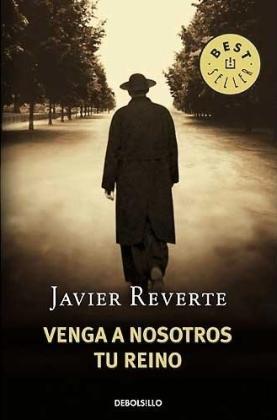 Venga a nosotros tu reino (Bestseller (debolsillo)): Reverte, Javier: