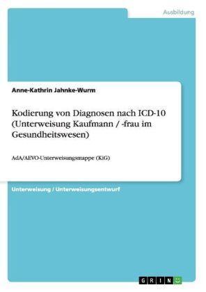 Kodierung von Diagnosen nach ICD-10 (Unterweisung Kaufmann: Jahnke-Wurm, Anne-Kathrin: