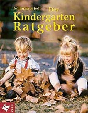 Der Kindergarten-Ratgeber: Friedl, Johanna: