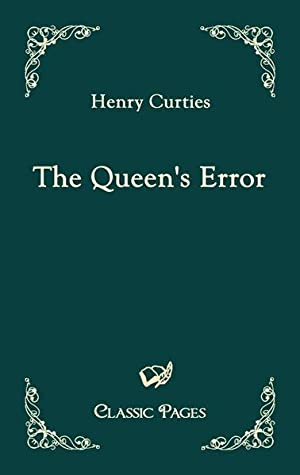 The Queen's Error (Classic Pages): Curties, Henry: