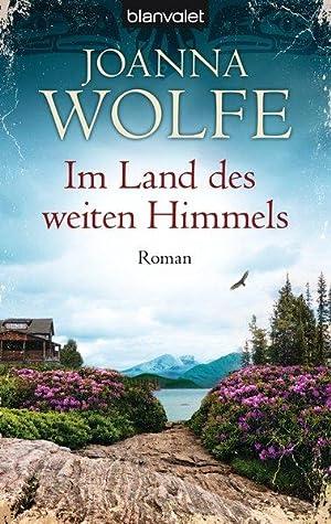 Im Land des weiten Himmels: Roman: Wolfe, Joanna: