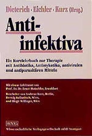 Antiinfektiva: Ein Kurzlehrbuch zur Therapie mit Antibiotika,: A. Dieterich, Hans,