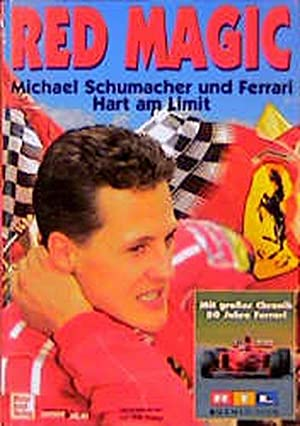 Red Magic. Michael Schumacher und Ferrari. Hart am Limit.