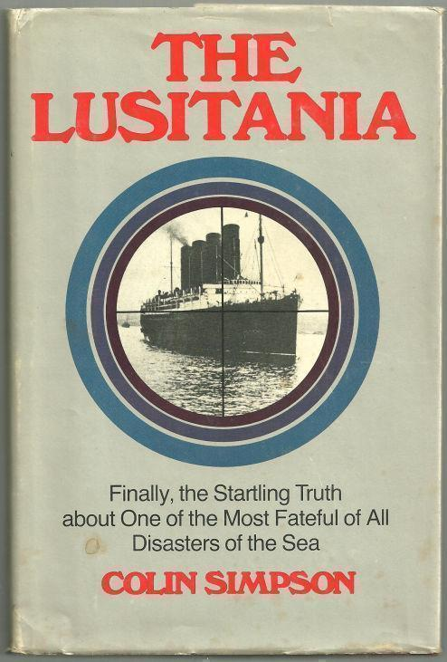 LUSITANIA Finally the Startling Truth About One of the Most Fateful of all Disasters of the Sea, Simpson, Colin