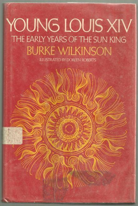 YOUNG LOUIS XIV The Early Years of the Sun King, Wilkinson, Burke