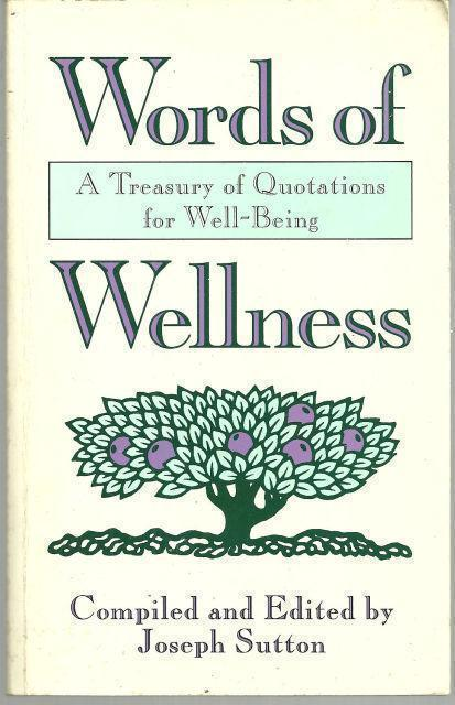 WORDS OF WELLNESS Treasury of Quotations for Well-Being, Sutton, Joseph editor