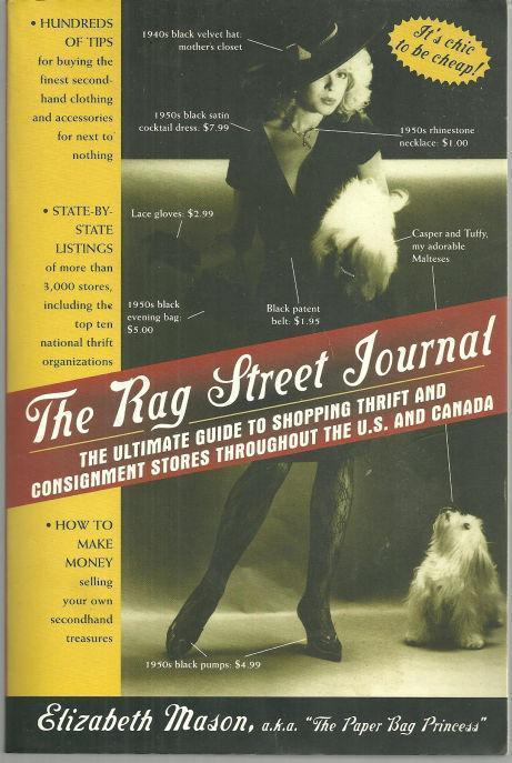 RAG STREET JOURNAL The Ultimate Guide to Shopping Thrift and Consignment Stores Throughout the U. S. and Canada, Mason, Elizabeth