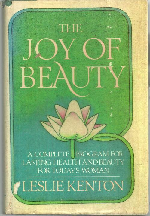 JOY OF BEAUTY A Complete Guide to Lasting Health and Beauty for Today's Woman, Kenton, Leslie