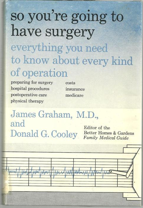 Image for SO YOU'RE GOING TO HAVE SURGERY Everything You Need to Know about Every Kind of Operation