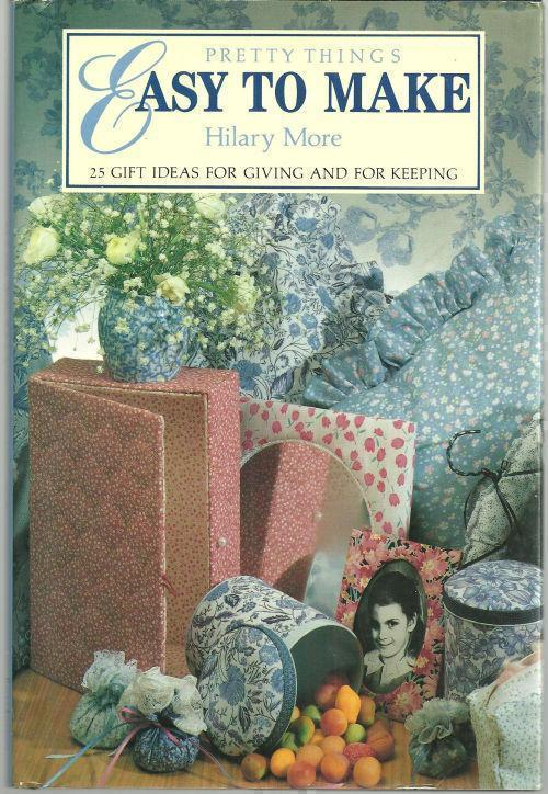 PRETTY THINGS EASY TO MAKE 25 Gift Ideas for Giving and for Keeping, More, Hilary